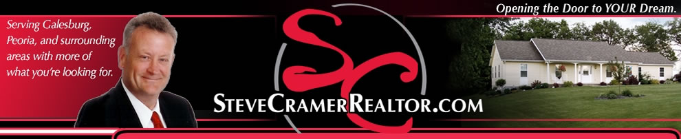 SteveCramerRealtor.com, Opening the Door to YOUR Dream, Serving Galesburg, Peoria, and surrounding areas with more of what you're looking for.
